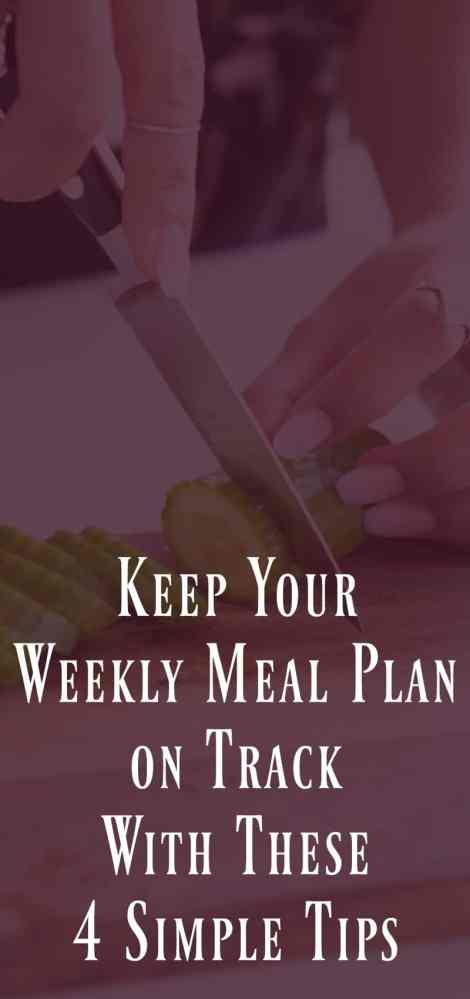Keep You Weekly Meal Plan on track with these 4 tips