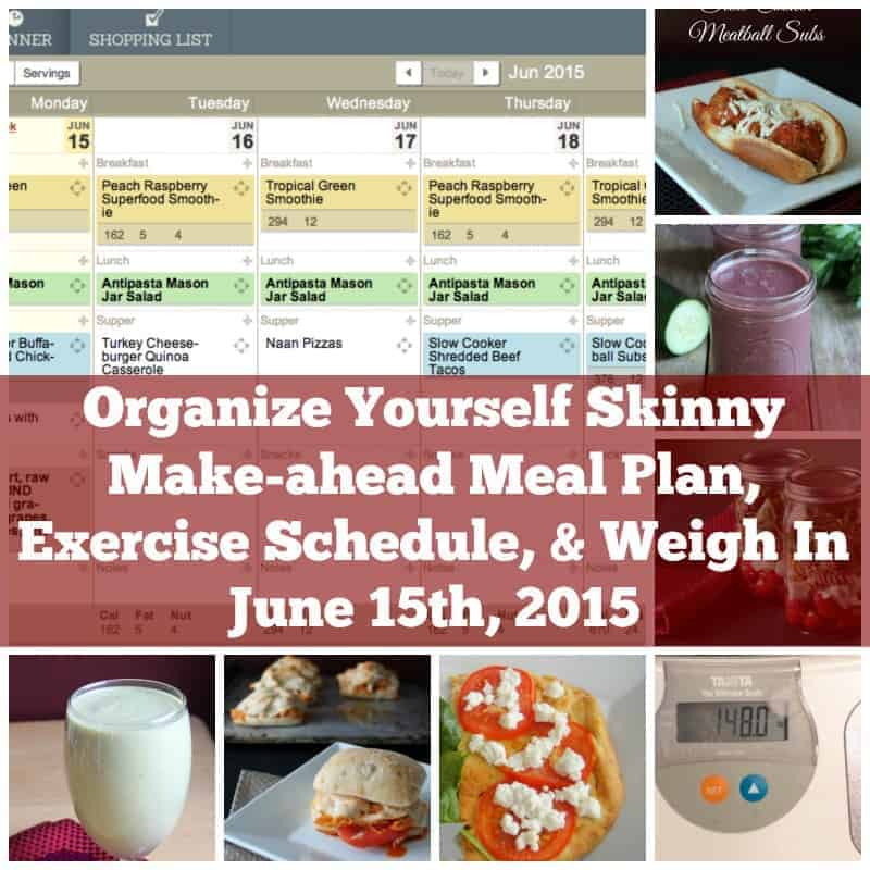 Organize Yourself Skinny Make-ahead Meal Plan, Exercise Schedule, and Weigh-in June 15th