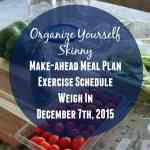Make-ahead Meal Plan, Exercise Schedule, and Weigh In (December 7th, 2015}