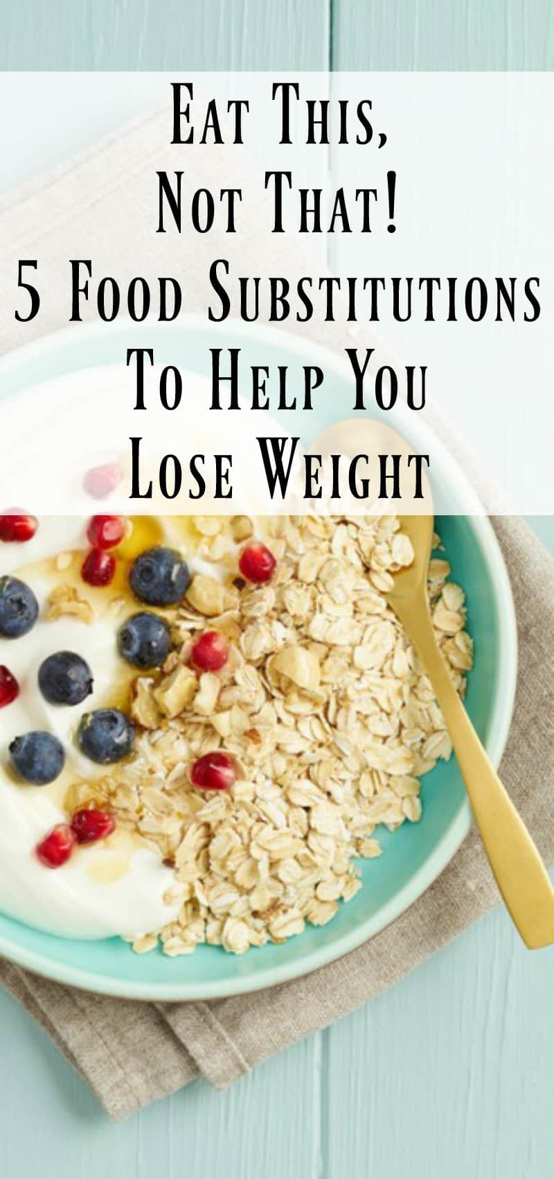 Eat This, Not 5 Food Substitutions To Help You Lose Weight