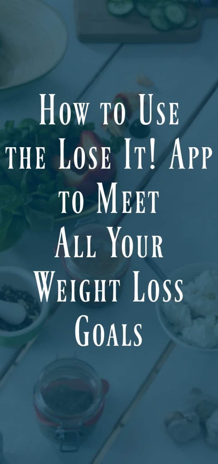 How to Use the Lose It App to Meet all your weight loss goals