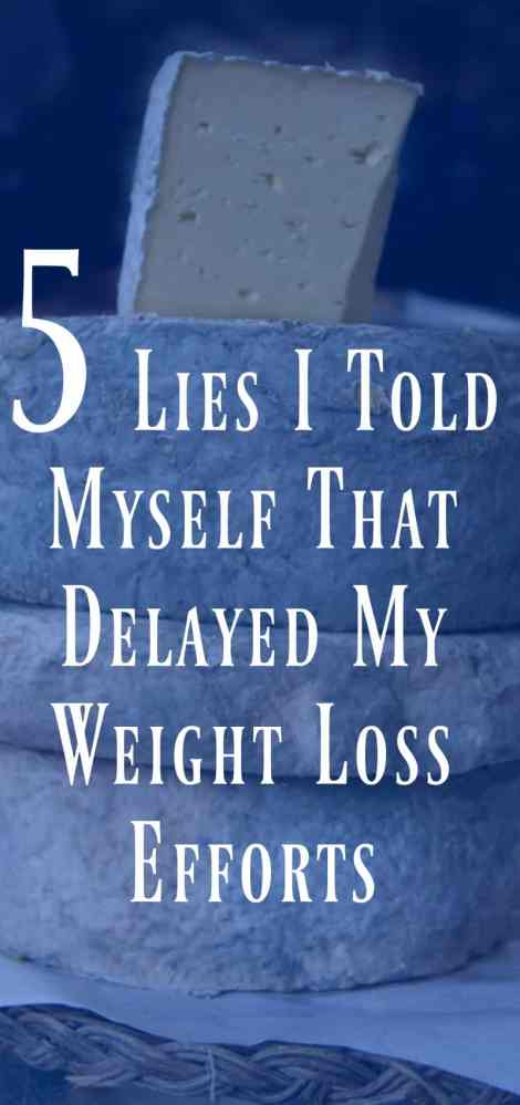 5 Lies I Told Myself That Delayed My Weight Loss