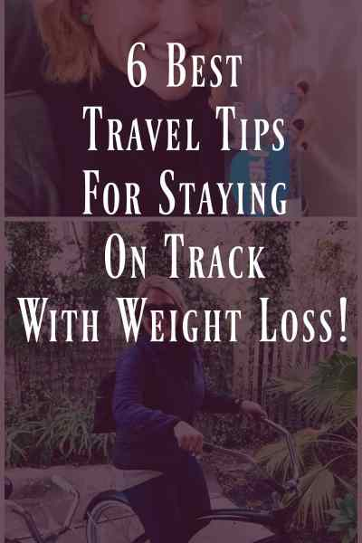6 Best Travel Tips For Staying on Track With Weight Loss