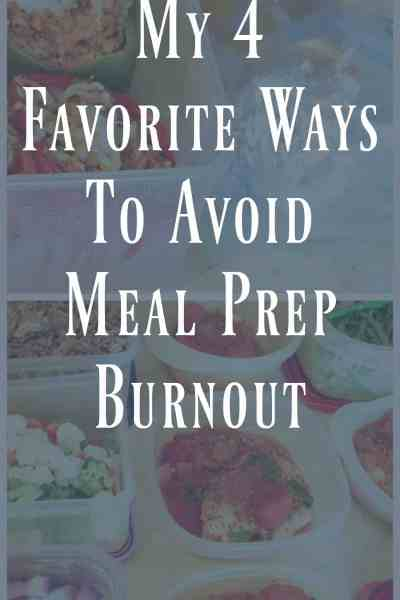 My 4 Favorite Ways to Avoid Meal Prep Burnout