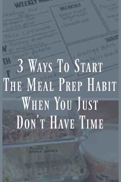 3 Ways to Start a Meal Prep Habit When You Just Don't Have Time