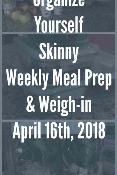 Weekly Meal Prep and Weigh-in {April 16th, 2018}