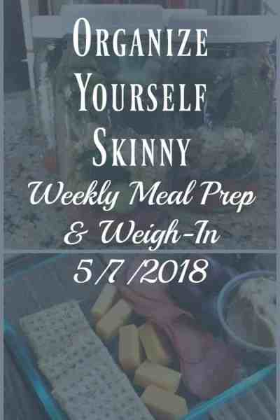 Weekly Meal Prep & Weigh-in {May 7th, 2018}