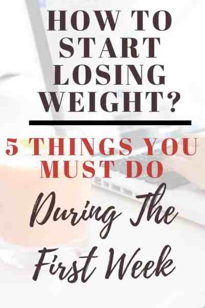How to Start Losing Weight: 5 Things You Must Do In The First Week