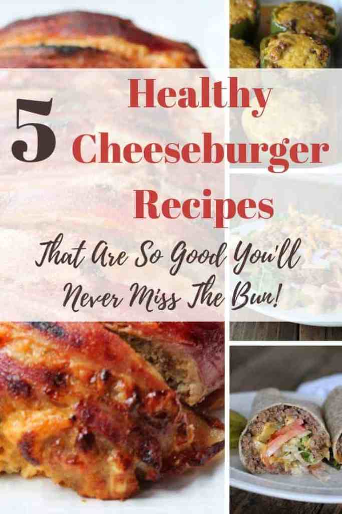 cheeseburger recipes that are so good you'll never miss the bun