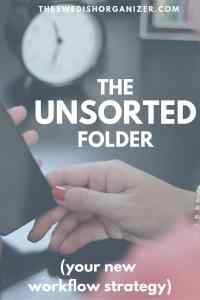 The Unsorted Folder - Your New Workflow Strategy