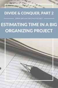 Divide & Conquer, Part 2: Estimating Time in a Big Organizing Project