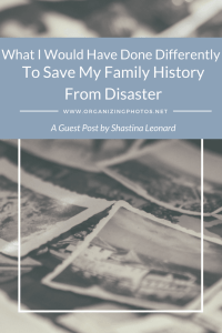 OrganizingPhotos.net | What I Could Have Done Differently to Save My Family History from Disaster