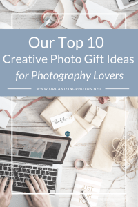 OrganizingPhotos.net | Our Top 10 Creative Photo Gift Ideas for Photography Lovers