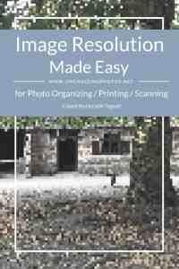 Image Resolution Made Easy for Photo Organizing, Printing & Scanning | OrganizingPhotos.net