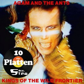 Zehn Platten Vol. 5: Adam And The Ants >>Kings Of The Wild Frontier
