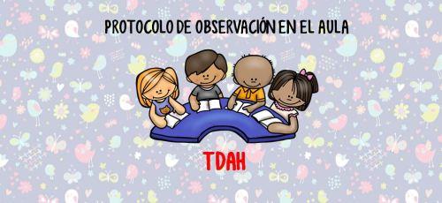 PROTOCOLO DE OBSERVACIÓN EN EL AULA para alumnos con TDAH DESTACADA