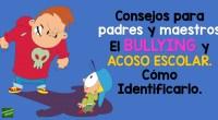 Consejos para padres y maestros. El BULLYING y el ACOSO ESCOLAR cómo identificarlo