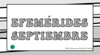 Volvemos al ataque con las efemérides de septiembre, recién salidas del horno y diseñadas con mucho cariño para que decoréis vuestras clases y salones