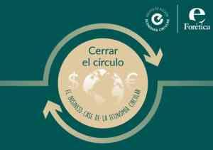 Informe Cerrar el círculo. El bussiness case de la economía circular Grupo de Acción Economía Circular Forética 2018