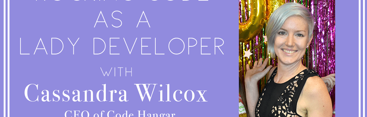 Rocking Code as A Lady Developer with Cassandra Wilcox – Episode #53