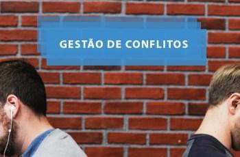 Gestão de Conflitos: 5 truques infalíveis que você precisa saber para atuar na sua empresa