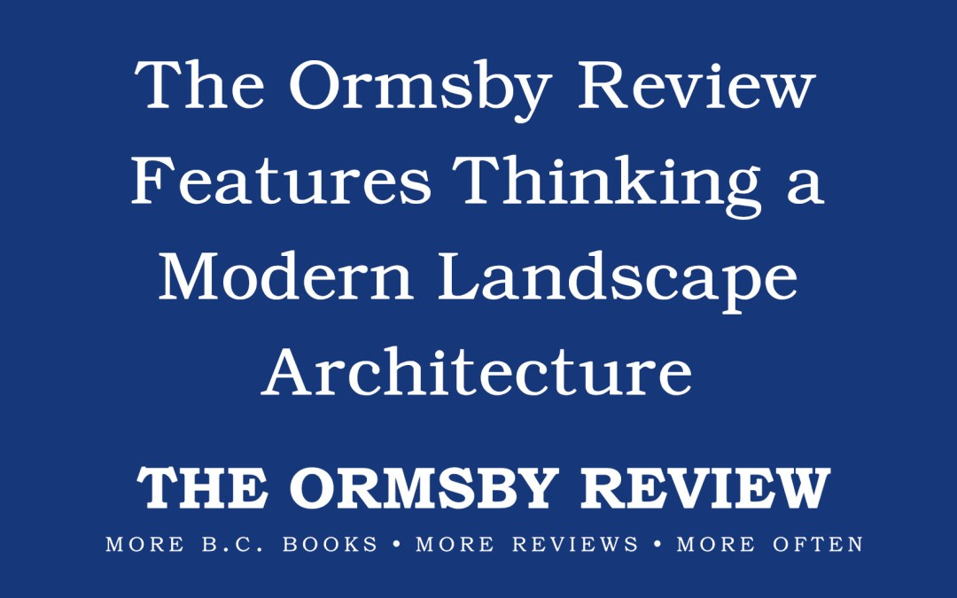The Ormsby Review features Thinking a Modern Landscape Architecture