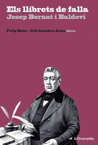 Els llibrets de falla. Josep Bernat i Baldoví (Edició de Juli Amadeu Àrias / Felip Bens)