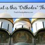 """What is this """"Orthodox"""" Thing?: Eastern Orthodox Christianity"""