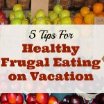 5 Tips for Healthy Frugal Eating While on Vacation