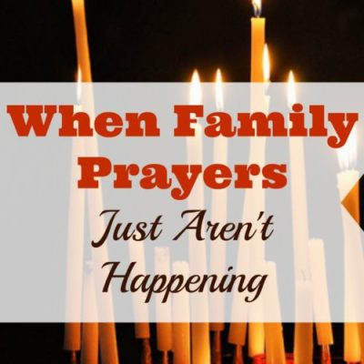 What to Do When Family Prayers Just Aren't Happening