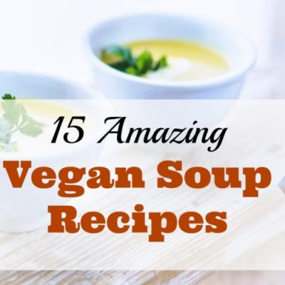 15 Amazing Vegan Soup Recipes