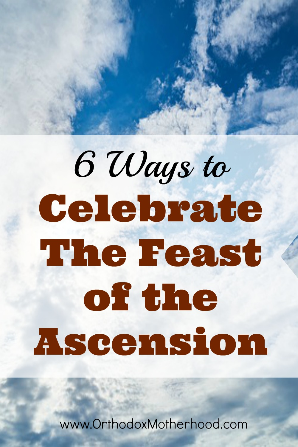 Ways To Celebrate The Feast Of The Ascension Orthodox Motherhood