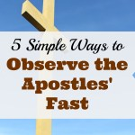 5 Simple Ways to Observe the Apostles' Fast