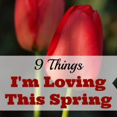 9 Things I'm Loving This Spring