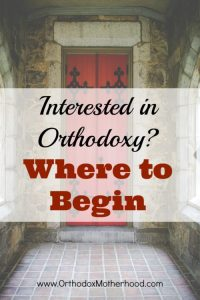 Interested in Orthodoxy: Where to Begin?