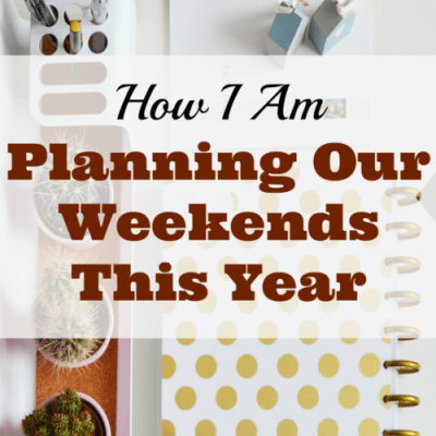 How I'm Planning Our Weekends This Year