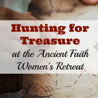 Hunting for Treasure at the Ancient Faith Women's Conference