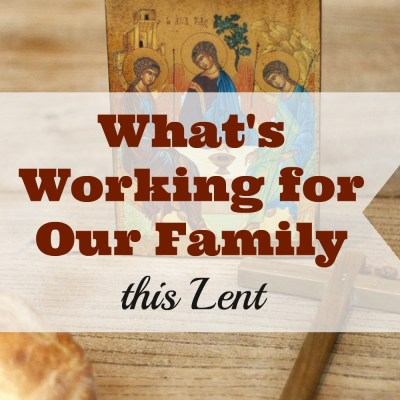 What's Working for Our Family This Lent