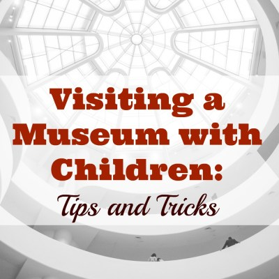 Visiting a Museum with Small Children: Tips and Tricks