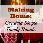 Making Home: Creating Simple Family Rituals