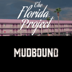 The Florida Project & Mudbound