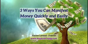 3-Ways-You-Can-Manifest-Money-Quickly-and-Easily-Karine-Lorenzi-Fraiche-StopAndChange