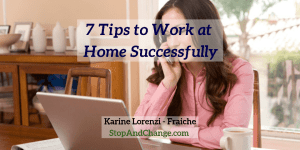 7-tips-to-work-at-home-successfully-Karine-Lorenzi-Fraiche-StopAndChange