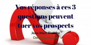 questions-peuvent-tuer-vos-prospects-Pros-MLM-Jean-Marc-Fraiche-OsezGagner