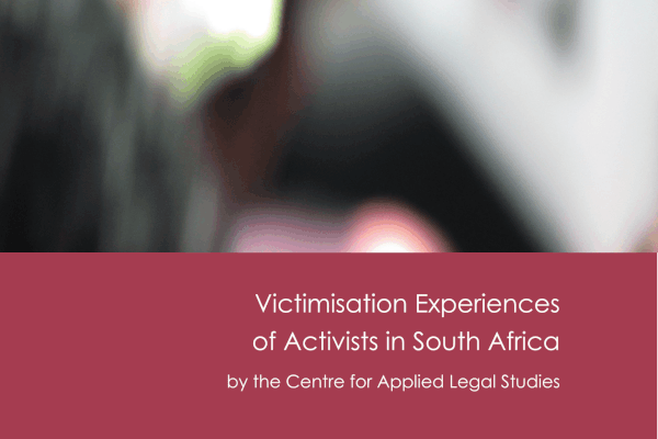 Centre for Applied Legal Studies' 'Victimisation Experiences of Activists in South Africa' report OSF-SA Open Society Foundation for South Africa