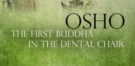Osho: The First Buddha in the Dental Chair