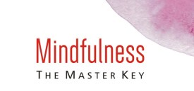 Mindfulness: The Master Key