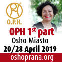 OPH Part 1 with Upadhi 20-28 April at Osho Miasto