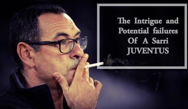 The Intrigue & Potential failures Of A Sarri Juventus