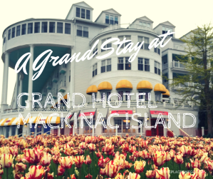 A Review of our stay at Grand Hotel Mackinac Island